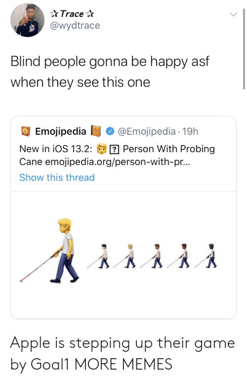 asf: Trace  @wydtrace  Blind people gonna be happy asf  when they see this one  Emojipedia  @Emojipedia 19h  Person With Probing  Cane emojipedia.org/person-with-pr...  New in iOS 13.2:  Show this thread Apple is stepping up their game by Goal1 MORE MEMES