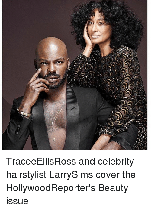 Hairstylist: TraceeEllisRoss and celebrity hairstylist LarrySims cover the HollywoodReporter's Beauty issue