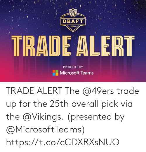 San Francisco 49ers: TRADE ALERT  The @49ers trade up for the 25th overall pick via the @Vikings.  (presented by @MicrosoftTeams) https://t.co/cCDXRXsNUO