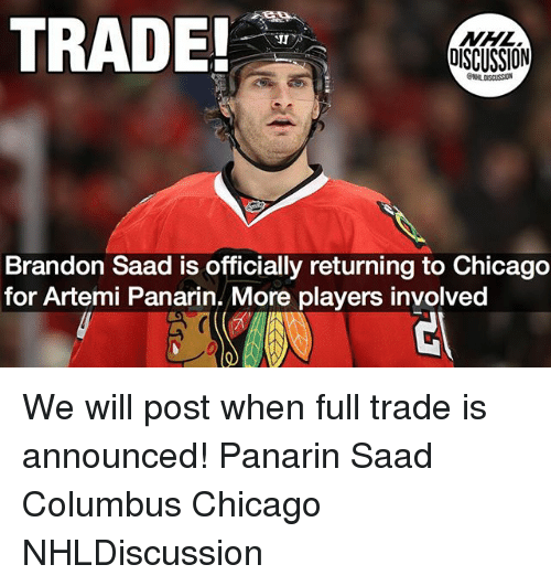artemis: TRADE  NHL  DISCUSSION  JI  Brandon Saad is officially returning to Chicago  for Artemi Panarin. More players involved We will post when full trade is announced! Panarin Saad Columbus Chicago NHLDiscussion