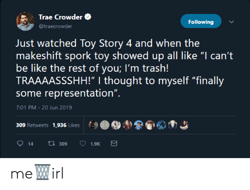 """Toy Story 4: Trae Crowder  Following  @traecrowder  Just watched Toy Story 4 and when the  makeshift spork toy showed up all like """"I can't  be like the rest of you; I'm trash!  TRAAAASSSHH!"""" 