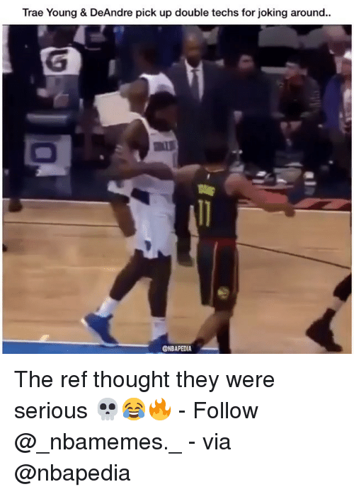 Memes, The Ref, and Thought: Trae Young & DeAndre pick up double techs for joking around..  @NBAPEDIA The ref thought they were serious 💀😂🔥 - Follow @_nbamemes._ - via @nbapedia