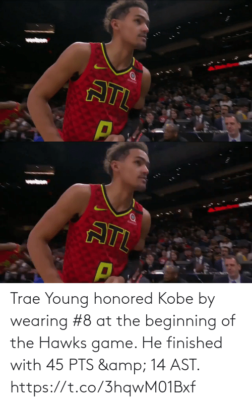 At: Trae Young honored Kobe by wearing #8 at the beginning of the Hawks game.   He finished with 45 PTS & 14 AST.     https://t.co/3hqwM01Bxf