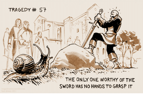 the sword: TRAGEDY# 57  THE ONLY ONE WORTHY OF THE  SWORD HAS NO HANDS TO GRASP IT