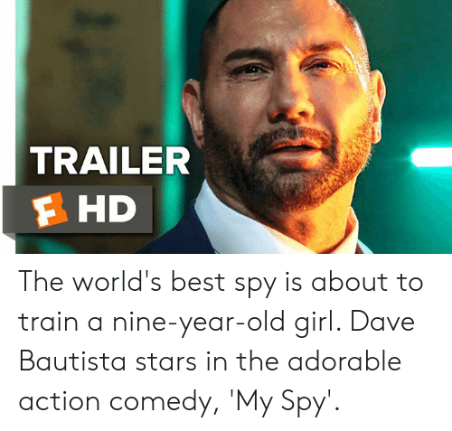 Memes, Best, and Girl: TRAILER  F HD The world's best spy is about to train a nine-year-old girl. Dave Bautista stars in the adorable action comedy, 'My Spy'.
