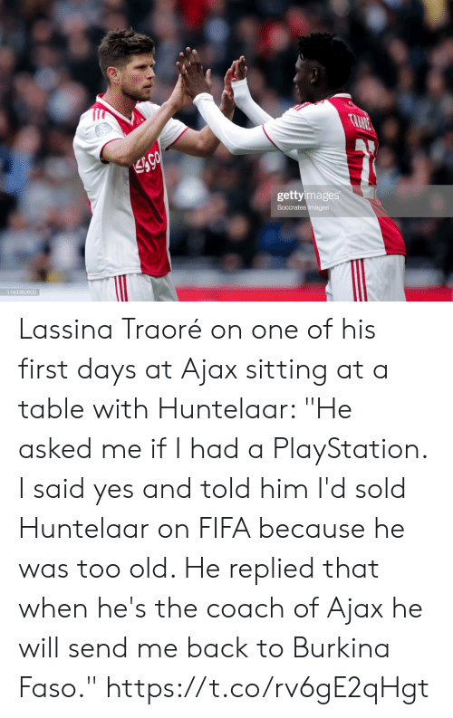 """fifa: TRANE  gettyimages  Soccrates Images  1143363600 Lassina Traoré on one of his first days at Ajax sitting at a table with Huntelaar: """"He asked me if I had a PlayStation. I said yes and told him I'd sold Huntelaar on FIFA because he was too old. He replied that when he's the coach of Ajax he will send me back to Burkina Faso."""" https://t.co/rv6gE2qHgt"""