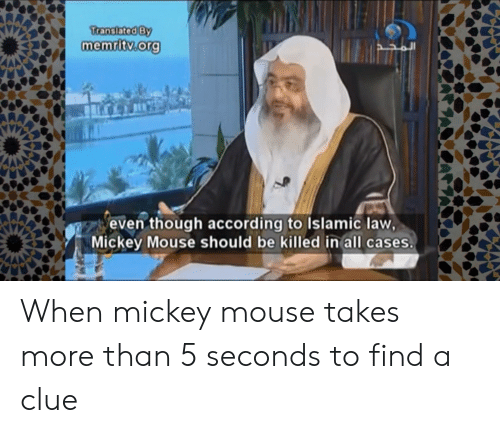 Mickey Mouse, Mouse, and According: Transiated By  memritv.org  even though according to Islamic law,  Mickey Mouse should be killed in all cases. When mickey mouse takes more than 5 seconds to find a clue