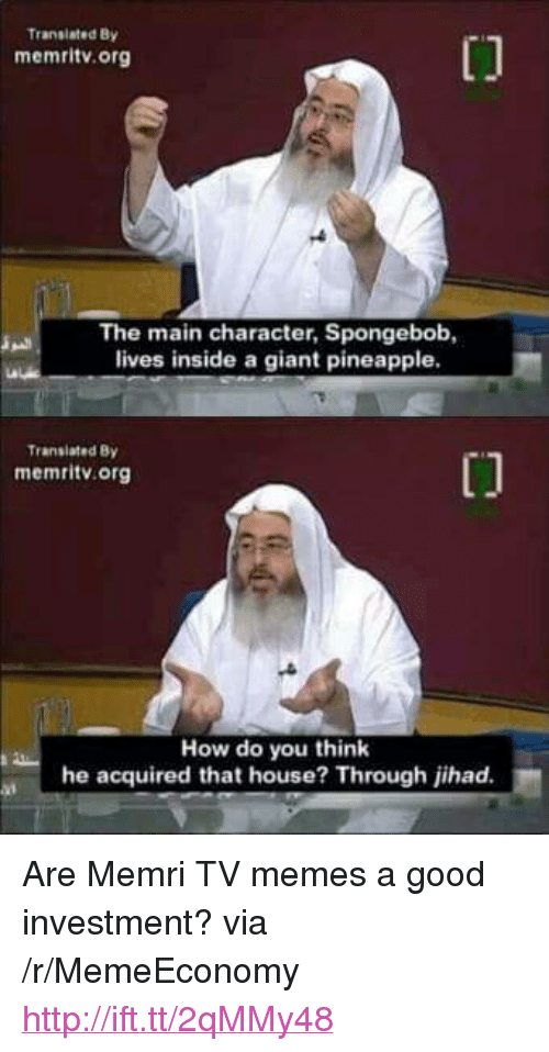 """Memes, SpongeBob, and Giant: Transiated By  memritv.org  The main character, Spongebob,  lives inside a giant pineapple.  Translated By  memritv.org  How do you think  he acquired that house? Through jihad. <p>Are Memri TV memes a good investment? via /r/MemeEconomy <a href=""""http://ift.tt/2qMMy48"""">http://ift.tt/2qMMy48</a></p>"""