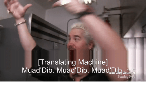 Translating: [Translating Machine]  Muad'Dib. Muad'Dib. MuadDib  All New  ron Chef Gauntlet  Sunday 9/8c