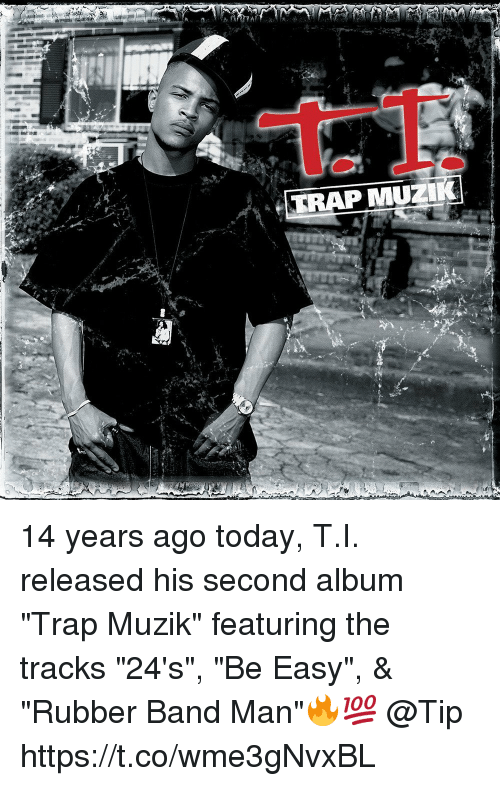 """trapping: TRAP MUZ 14 years ago today, T.I. released his second album """"Trap Muzik"""" featuring the tracks """"24's"""", """"Be Easy"""", & """"Rubber Band Man""""🔥💯 @Tip https://t.co/wme3gNvxBL"""