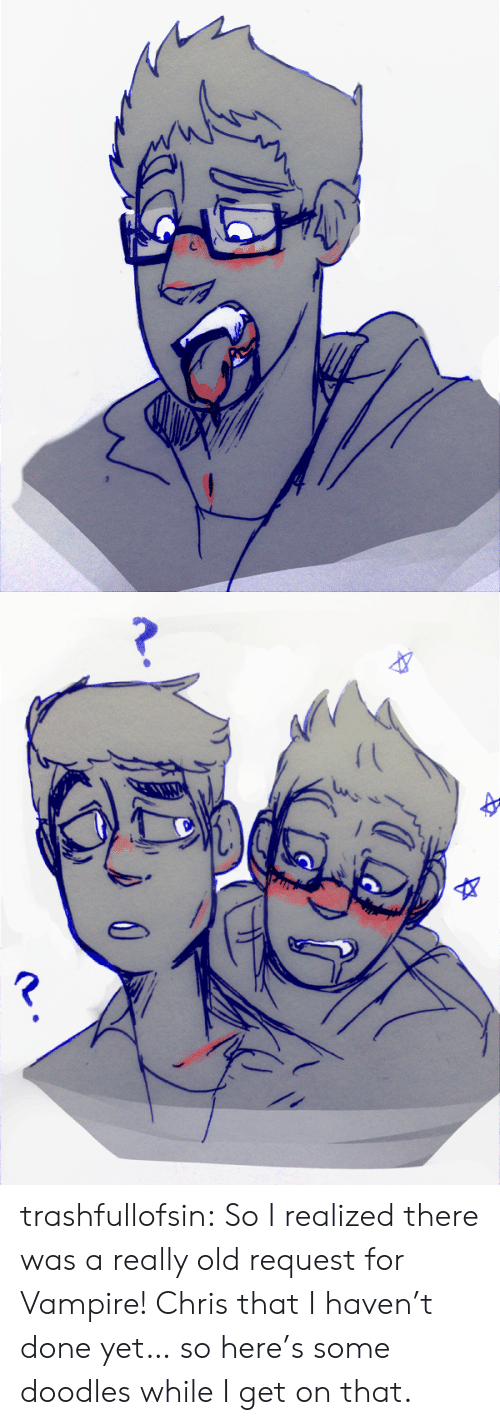 Tumblr, Blog, and Old: trashfullofsin:  So I realized there was a really old request for Vampire! Chris that I haven't done yet… so here's some doodles while I get on that.