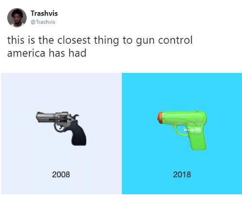 America, Control, and Gun: Trashvis  @Trashvis  this is the closest thing to gun control  america has had  2008  2018