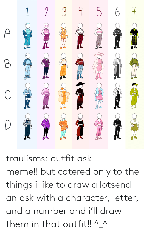 i like: traulisms:  outfit ask meme!! but catered only to the things i like to draw a lotsend an ask with a character, letter, and a number and i'll draw them in that outfit!! ^_^