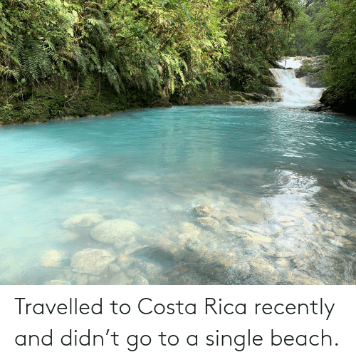 costa: Travelled to Costa Rica recently and didn't go to a single beach.