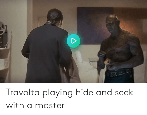 playing: Travolta playing hide and seek with a master