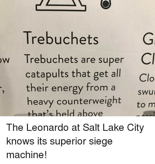 Energy, Superior, and Salt: Trebuchets  Gi  w Trebuchets are super C  catapults that get all Clo  their energy from a SWUL  heavy counterweight to m  that's held above