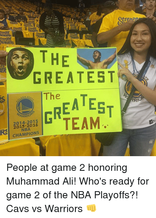 Cavs, Memes, and Muhammad Ali: trenn  THE  GREATEST  The  RIO  PRIOR  TEAM.  2014-2015  NBA.  CHAMPIONS People at game 2 honoring Muhammad Ali! Who's ready for game 2 of the NBA Playoffs?! Cavs vs Warriors 👊