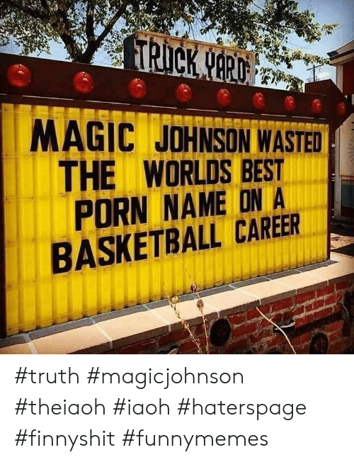 Basketball, Funny, and Magic Johnson: TRICK NARD  MAGIC JOHNSON WASTED  THE WORLDS BEST  PORN NAME ON A  BASKETBALL CAREER #truth #magicjohnson #theiaoh #iaoh #haterspage #finnyshit #funnymemes