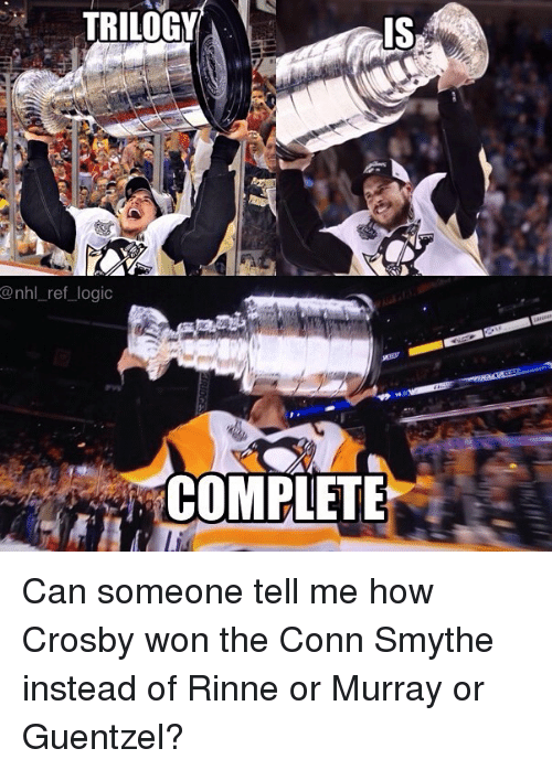 Conne: TRILOGY  @nhl ref logic  COMPLETE Can someone tell me how Crosby won the Conn Smythe instead of Rinne or Murray or Guentzel?
