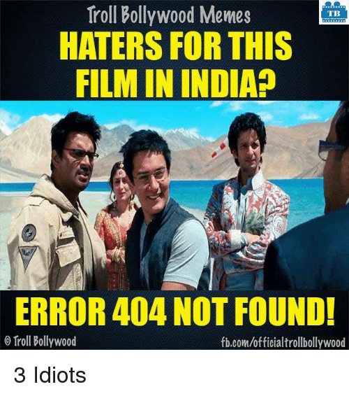 Idioticness: Troll Bollywood Memes  TB  HATERS FOR THIS  FILM IN INDIA?  ERROR 404 NOT FOUND!  o Troll Bollywood  fb.com/officialtrollbollywood 3 Idiots
