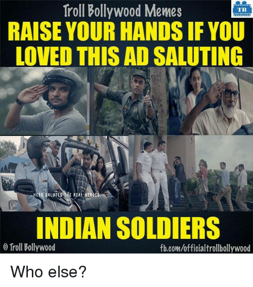 saluteing: Troll Bollywood Memes  TB  RAISE YOUR HANDS IF YOU  LOVED THIS AD SALUTING  INDIAN SOLDIERS  Troll Bollywood  fb.com/officialtrollbollywood Who else?