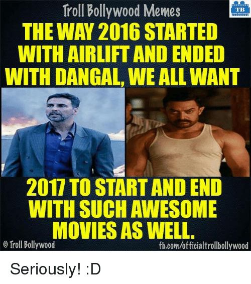 awesome movies: Troll Bollywood Memes  TB  THE WAY 2016 STARTED  WITHAIRLIFT AND ENDED  WITH DANGAL WE ALL WANT  2017 TO START AND END  WITH SUCH AWESOME  MOVIES AS WELL.  o Troll Bollywood  fb.com/officialtrollbollywood Seriously! :D  <DM>