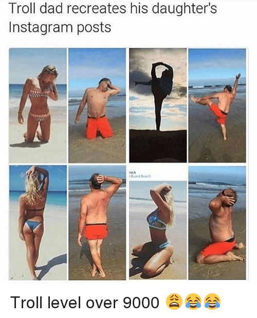 troll dad: Troll dad recreates his daughter's  Instagram posts Troll level over 9000 😩😂😂