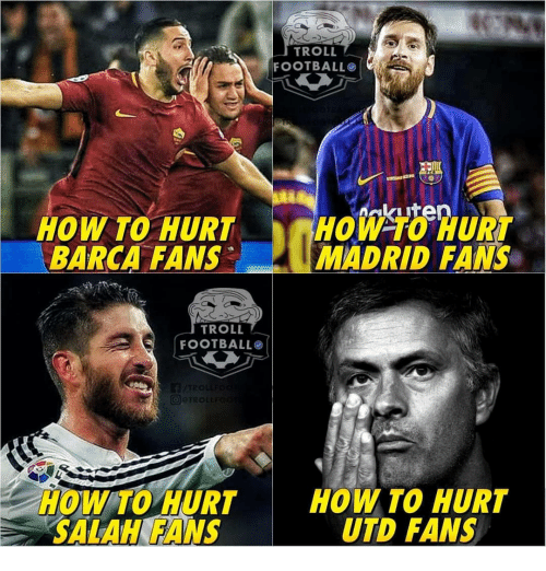 Football, Memes, and Troll: TROLL  FOOTBALL  HOW TO HURT  BARCA FANS  HOW TO HURT  MADRID FANS  TROLL  FOOTBALLO  TRO  How To HURTHOW TO HURT  SALAHK EANS  UTD FANS