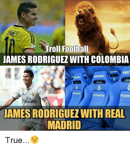 Irate: Troll Football  JAMES RODRIGUEZ WITH COLOMBIA  Healmadri  Realm  ea madri  irate  JAMES RODRIGUEZWITH REAL  MADRID True...😔