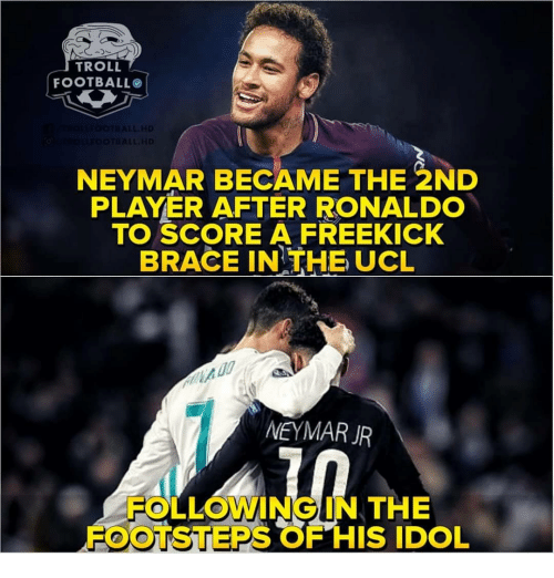Football, Memes, and Neymar: TROLL  FOOTBALL  NEYMAR BECAME THE 2ND  PLAYER AFTER RONALDO  TO SCORE A FREEKICK  BRACE IN THE UCL  NEYMAR JR  FOLLOWING IN THE  FOOTSTEPS OF HIS IDOL