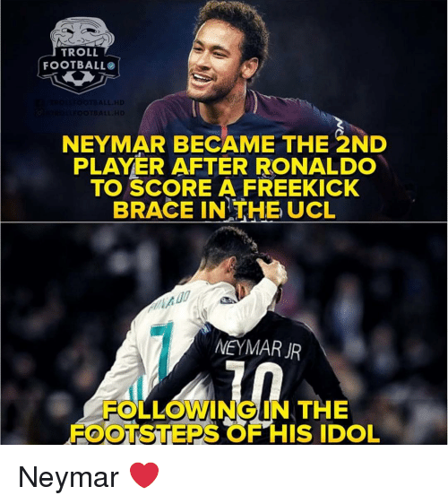 Memes, Neymar, and Troll: TROLL  FOOTBALLO  NEYMAR BECAME THE 2ND  PLAYER AFTER RONALDO  TO SCORE A FREEKICK  BRACE IN THE UCL  NEYMAR JPR  FOLLOWING IN THE  FOOTSTEPS OF HIS IDOL Neymar ❤️