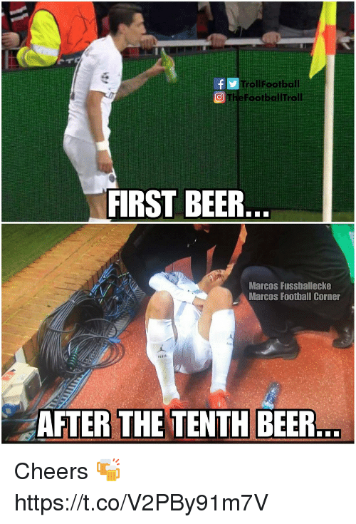 Beer, Football, and Memes: TrollFootball  O ThefootballTroll  FIRST BEER  Marcos Fussballecke  Marcos Football Corner  AFTER  THE TENTH  BEER Cheers 🍻 https://t.co/V2PBy91m7V