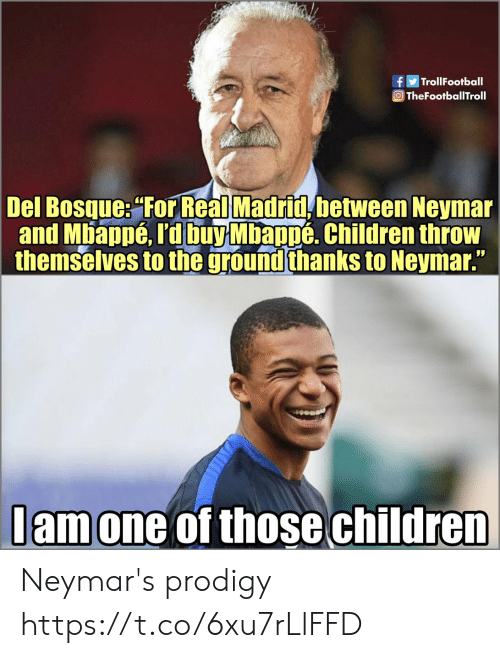 Real Madrid: TrollFootball  OTheFootballTroll  Del Bosque: For Real Madrid between Neymar  and Mbappé, rd buy Mbappé. Children throw  themselves to the ground thanks to Neymar.  lamone of those children Neymar's prodigy https://t.co/6xu7rLlFFD