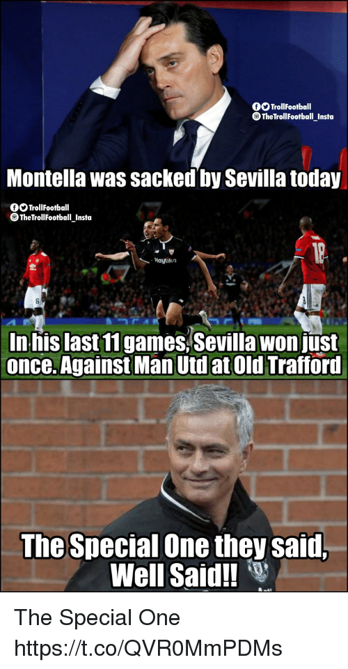 Memes, Today, and Old: TrollFootball  TheTrollFootball Insta  Montella was sacked by Sevilla today  OTrollFootball  TheTrollFootball Insta  Maytika  In his last11games Sevilla won just  once. Against Man Utd at Old Trafford  The Special One they said.  Well Said!! The Special One https://t.co/QVR0MmPDMs