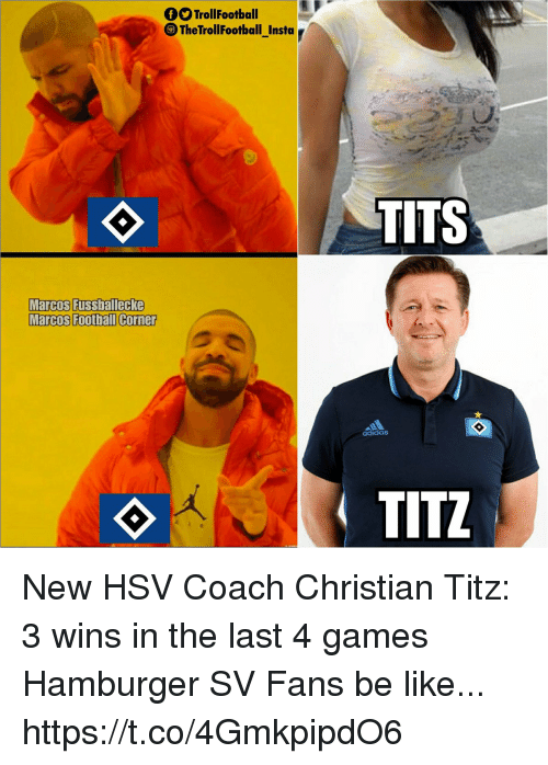 Adidas, Be Like, and Memes: TrollFootball  TheTrollFootball_Insta  TITS  Marcos Fussballecke  adidas New HSV Coach Christian Titz: 3 wins in the last 4 games  Hamburger SV Fans be like... https://t.co/4GmkpipdO6