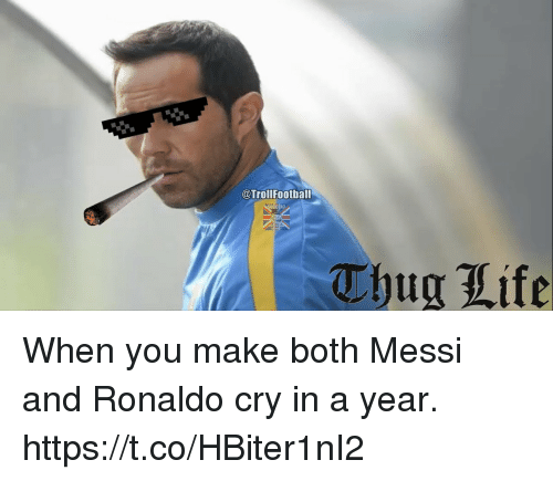 Thugs Life: @TrollFootball  Thug Life When you make both Messi and Ronaldo cry in a year. https://t.co/HBiter1nI2