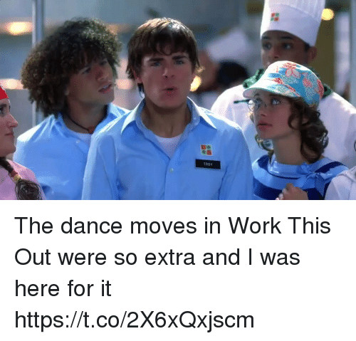 Work, Girl Memes, and Dance: TROY The dance moves in Work This Out were so extra and I was here for it https://t.co/2X6xQxjscm