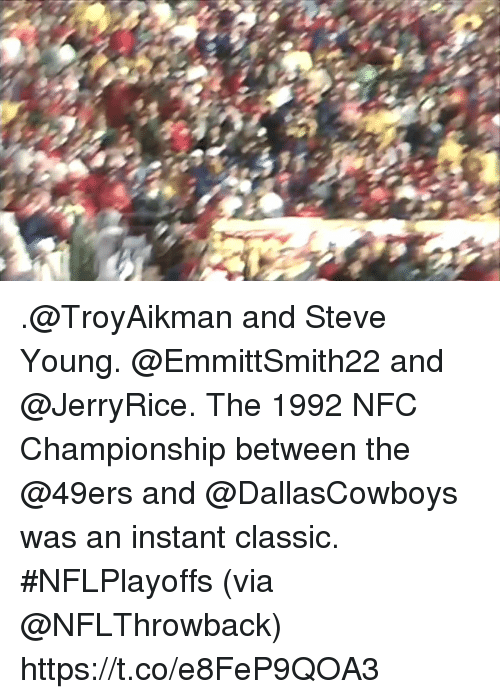 San Francisco 49ers, Memes, and 🤖: .@TroyAikman and Steve Young. @EmmittSmith22 and @JerryRice.  The 1992 NFC Championship between the @49ers and @DallasCowboys was an instant classic. #NFLPlayoffs  (via @NFLThrowback) https://t.co/e8FeP9QOA3