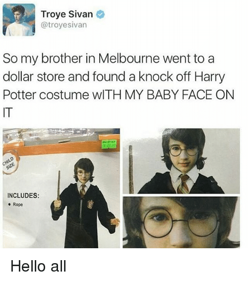 Dollar Store: Troye Sivan  @troyesivan  So my brother in Melboune went to a  So my brother in Melbourne went to a  dollar store and found a knock off Harry  Potter costume wITH MY BABY FACE ON  IT  INCLUDES:  o Rope Hello all