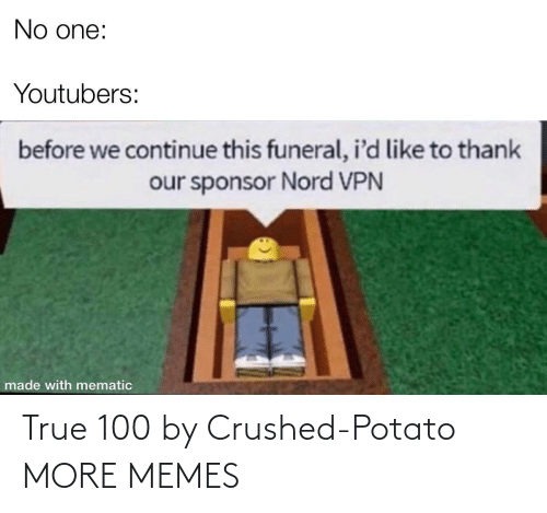 Potato: True 100 by Crushed-Potato MORE MEMES
