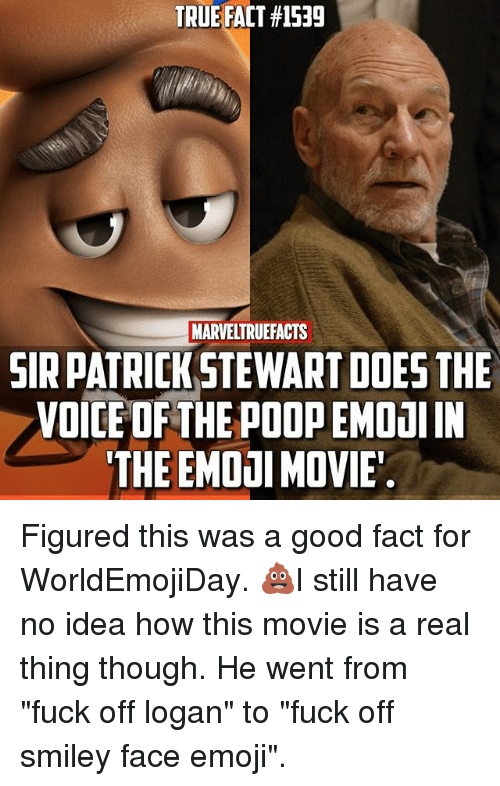 """smiley face: TRUE FACT #1539  MARVELTRUEFACTS  SIR PATRICKSTEWART DOES THE  VOICE OF THE POOP EMDaI IN  THE EMOOI MOVIE Figured this was a good fact for WorldEmojiDay. 💩I still have no idea how this movie is a real thing though. He went from """"fuck off logan"""" to """"fuck off smiley face emoji""""."""