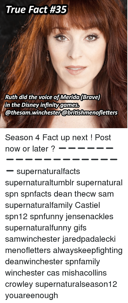 Disney, Memes, and The Voice: True Fact #35  Ruth did the voice of Merida(Brave  in the Disney infinitygames.  @thesam.winchester@britishmenofletters Season 4 Fact up next ! Post now or later ? ➖➖➖➖➖➖➖➖➖➖➖➖➖➖➖➖➖➖➖ supernaturalfacts supernaturaltumblr supernatural spn spnfacts dean thecw sam supernaturalfamily Castiel spn12 spnfunny jensenackles supernaturalfunny gifs samwinchester jaredpadalecki menofletters alwayskeepfighting deanwinchester spnfamily winchester cas mishacollins crowley supernaturalseason12 youareenough