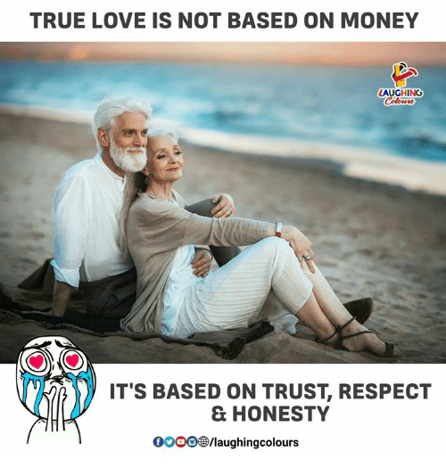 Gooo, Love, and Money: TRUE LOVE IS NOT BASED ON MONEY  AUGHING  IT'S BASED ON TRUST, RESPECT  & HONESTY  GOOO@/laughingcolours
