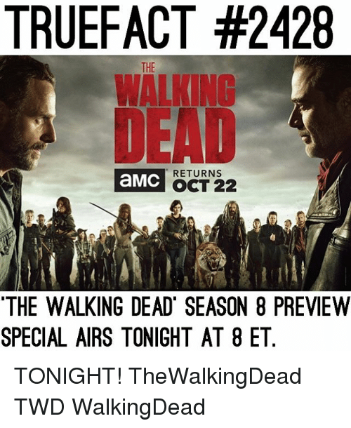Memes, The Walking Dead, and Walking Dead: TRUEFACT #2428  WALKING  DEAD  THE  aMC  RETURNS  OCT 222  THE WALKING DEAD SEASON 8 PREVIEW  SPECIAL AIRS TONIGHT AT 8 ET TONIGHT! TheWalkingDead TWD WalkingDead