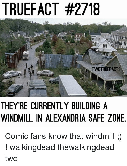 Memes, 🤖, and Twd: TRUEFACT #2718  TWDTRUEFACTS  THEY RE CURRENTLY BUILDING A  WINDMILL IN ALEXANDRIA SAFE ZONE Comic fans know that windmill ;) ! walkingdead thewalkingdead twd