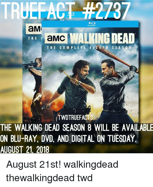 Memes, The Walking Dead, and Walking Dead: TRUEFACT #2737  aM  THE  aMC  THE CO MPLETE EGHIH S EASn N  WALKING DEAD  THE  ECs  THE WALKING DEAD SEASON 8 WILL BE AVAILABLE  ON BLU-RAY, DVD, AND DIGITAL ON TUESDAY  AUGUST 21, 2018 August 21st! walkingdead thewalkingdead twd