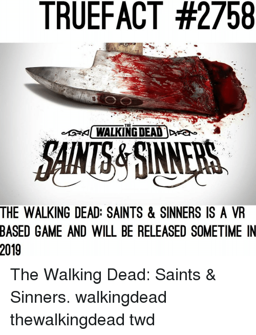 dea: TRUEFACT #2758  THE  KI WALKING DEAD )Dea  &  AMS&SINNERS  THE WALKING DEAD: SAINTS & SINNERS IS A VR  BASED GAME AND WILL BE RELEASED SOMETIME IN  2019 The Walking Dead: Saints & Sinners. walkingdead thewalkingdead twd