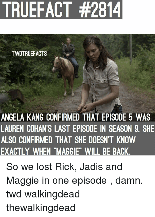 "Memes, Lost, and Back: TRUEFACT #2814  TWDTRUEFACTS  ANGELA KANG CONFIRMED THAT EPISODE 5 WAS  LAUREN COHAN'S LAST EPISODE IN SEASON 9. SHE  ALSO CONFIRMED THAT SHE DOESN'T KNOVW  EXACTLY  WHEN ""MAGGIE"" WILL BE BACK So we lost Rick, Jadis and Maggie in one episode , damn. twd walkingdead thewalkingdead"