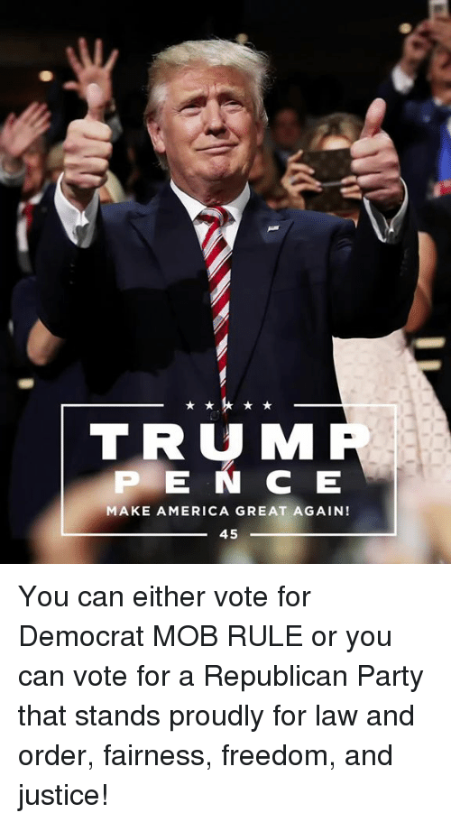 America, Party, and Republican Party: TRUM  P E N C E  MAKE AMERICA GREAT AGAIN!  45 You can either vote for Democrat MOB RULE or you can vote for a Republican Party that stands proudly for law and order, fairness, freedom, and justice!