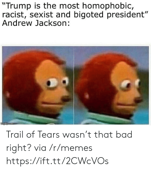 "Andrew Jackson: ""Trump is the most homophobic,  racist, sexist and bigoted president""  Andrew Jackson: Trail of Tears wasn't that bad right? via /r/memes https://ift.tt/2CWcVOs"